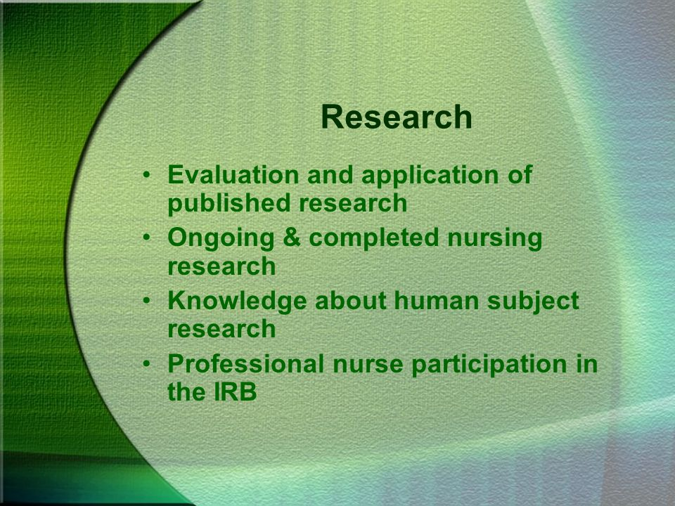 Research Evaluation and application of published research Ongoing & completed nursing research Knowledge about human subject research Professional nur