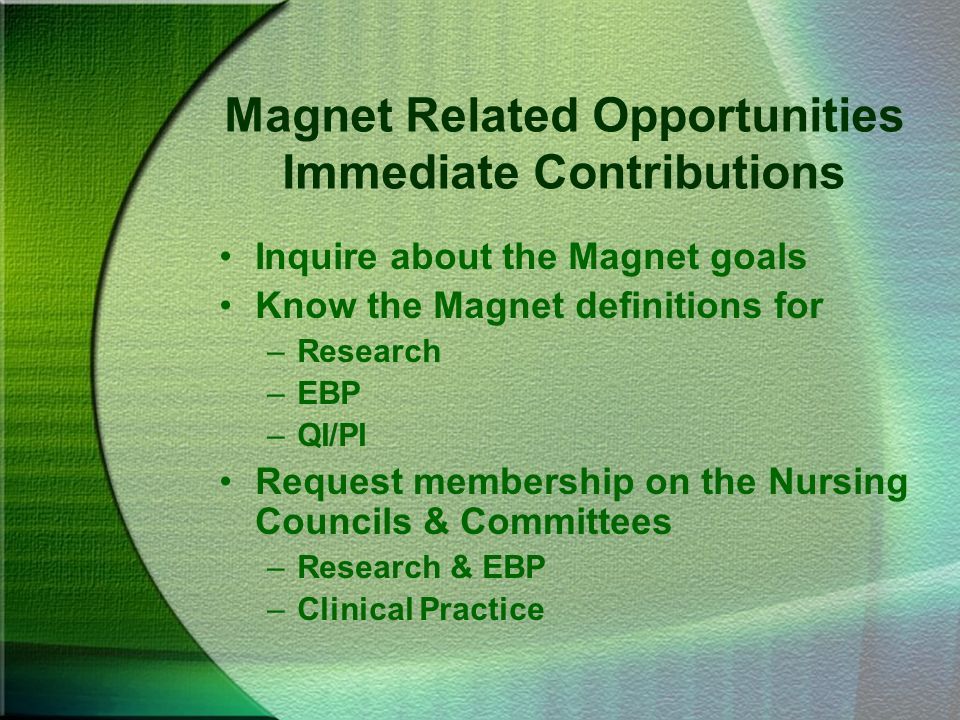 Magnet Related Opportunities Immediate Contributions Inquire about the Magnet goals Know the Magnet definitions for –Research –EBP –QI/PI Request memb