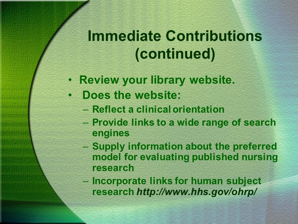 Immediate Contributions (continued) Review your library website. Does the website: –Reflect a clinical orientation –Provide links to a wide range of s