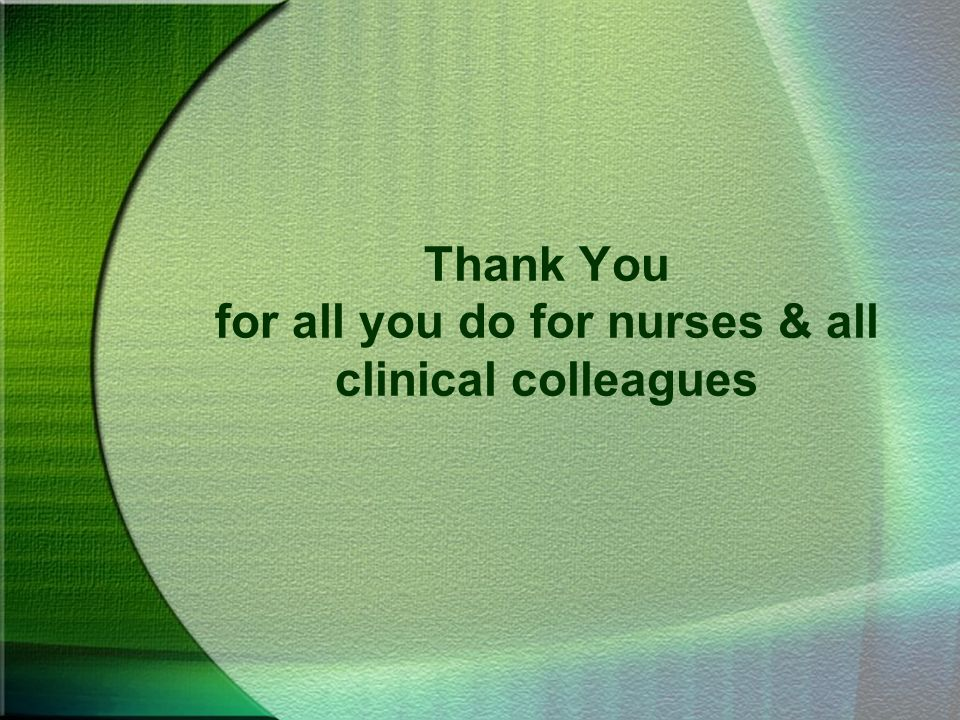 Thank You for all you do for nurses & all clinical colleagues