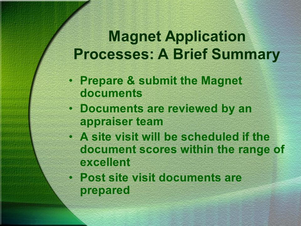 Magnet Application Processes: A Brief Summary Prepare & submit the Magnet documents Documents are reviewed by an appraiser team A site visit will be s