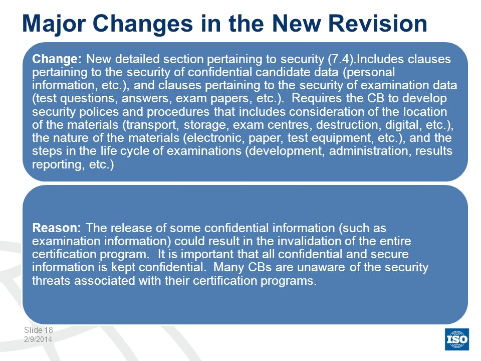 Major Changes in the New Revision 2/9/2014 Slide 18 Change: New detailed section pertaining to security (7.4).Includes clauses pertaining to the secur