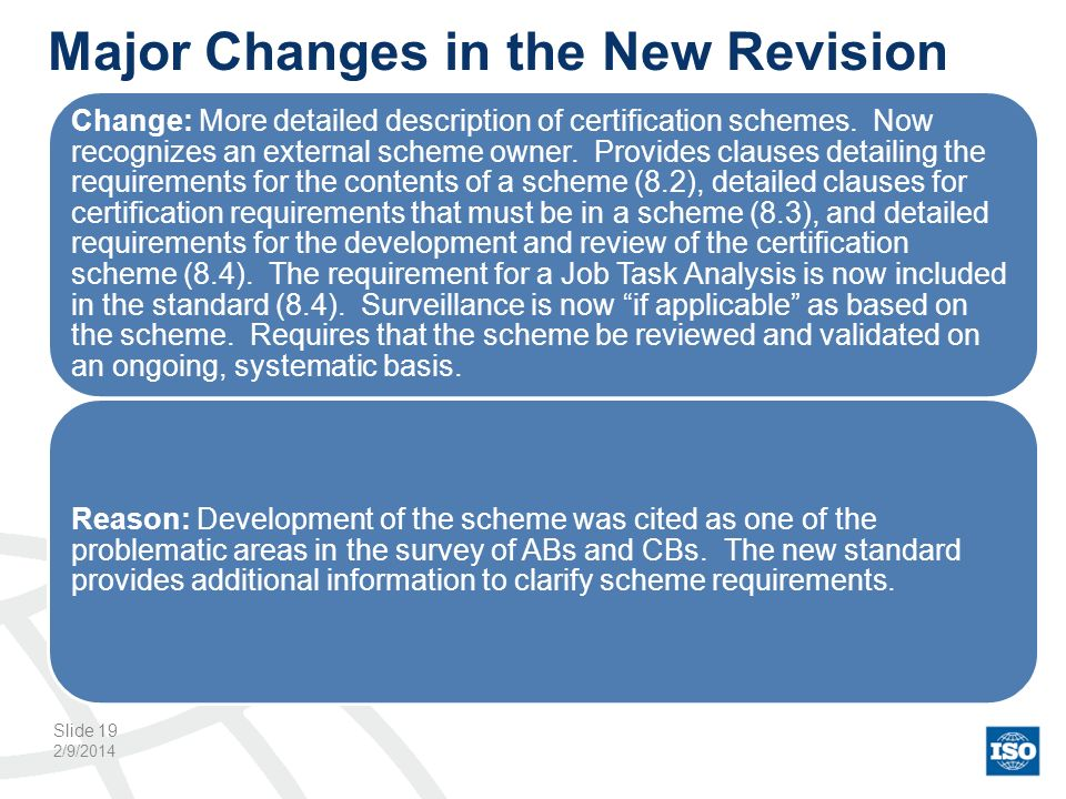 Major Changes in the New Revision 2/9/2014 Slide 19 Change: More detailed description of certification schemes. Now recognizes an external scheme owne