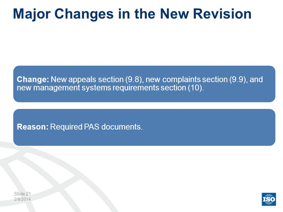 Major Changes in the New Revision 2/9/2014 Slide 21 Change: New appeals section (9.8), new complaints section (9.9), and new management systems requir