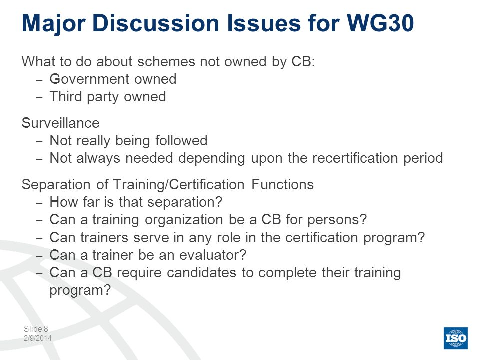 Major Discussion Issues for WG30 What to do about schemes not owned by CB: Government owned Third party owned Surveillance Not really being followed N