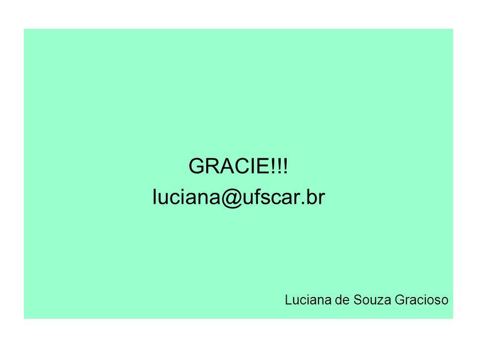 GRACIE!!! luciana@ufscar.br Luciana de Souza Gracioso