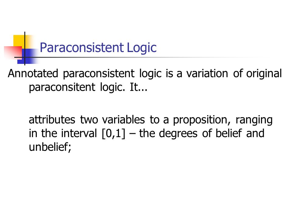 Paraconsistent Logic Annotated paraconsistent logic is a variation of original paraconsitent logic.