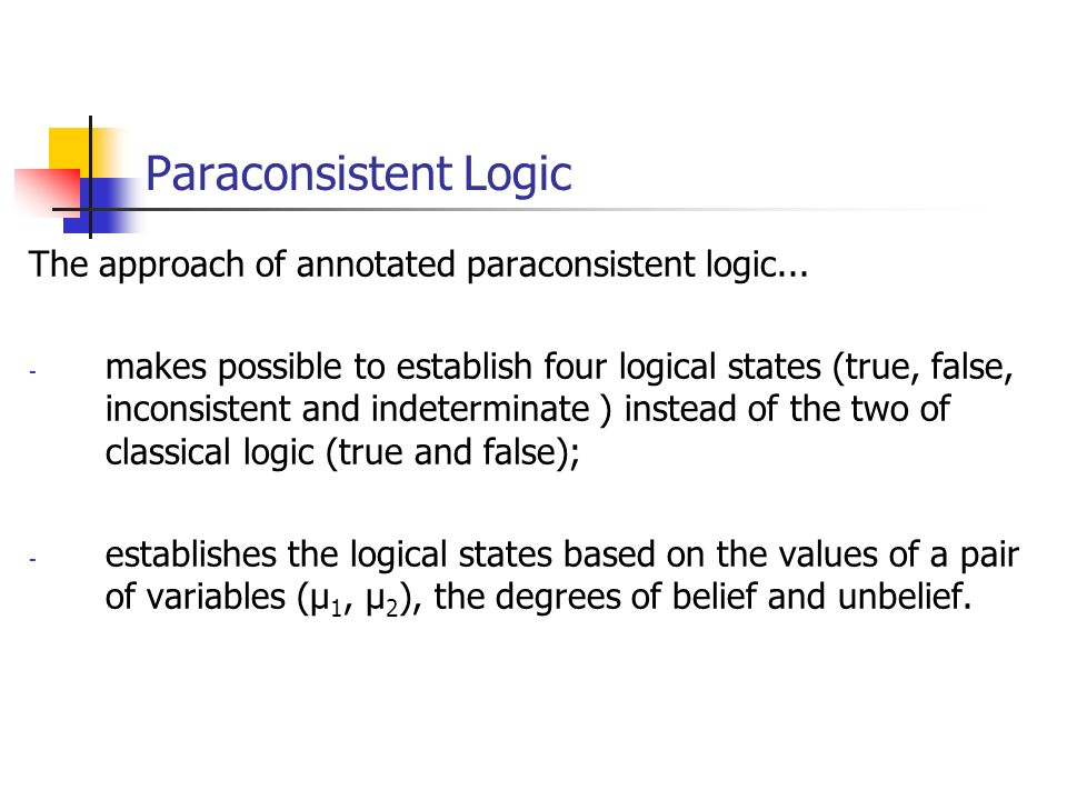 Paraconsistent Logic The approach of annotated paraconsistent logic...