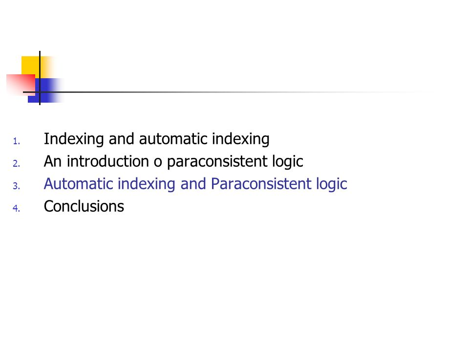 1. Indexing and automatic indexing 2. An introduction o paraconsistent logic 3.