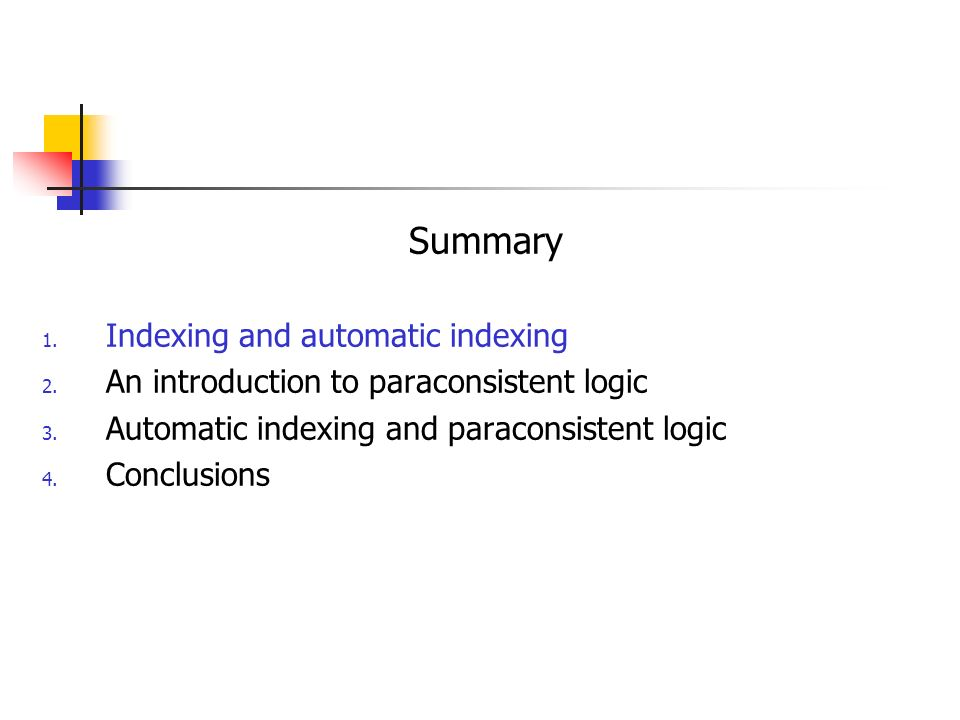 Summary 1. Indexing and automatic indexing 2. An introduction to paraconsistent logic 3.