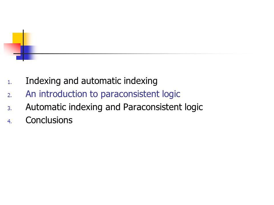 1. Indexing and automatic indexing 2. An introduction to paraconsistent logic 3.