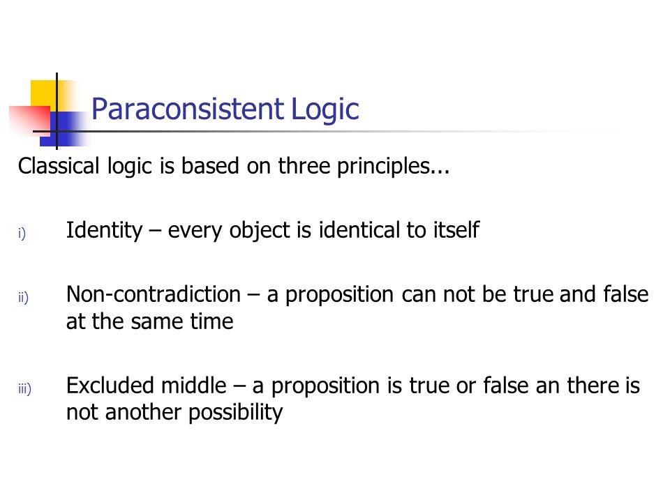 Paraconsistent Logic Paraconsistent logic suppresses the principle of non- contradiction.