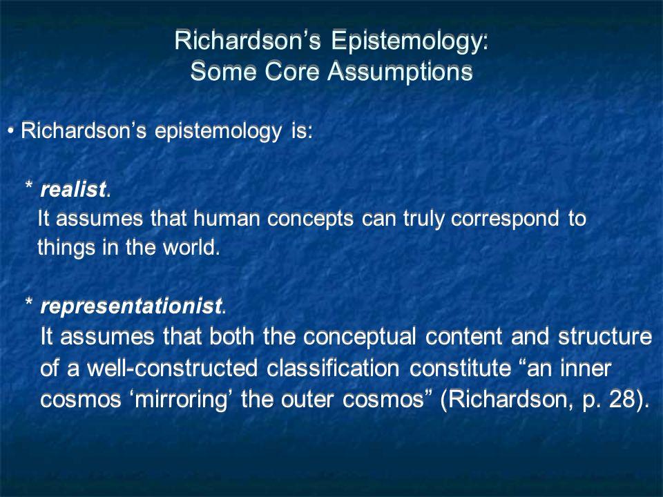 Richardsons Epistemology: Some Core Assumptions Richardsons epistemology is: * realist.