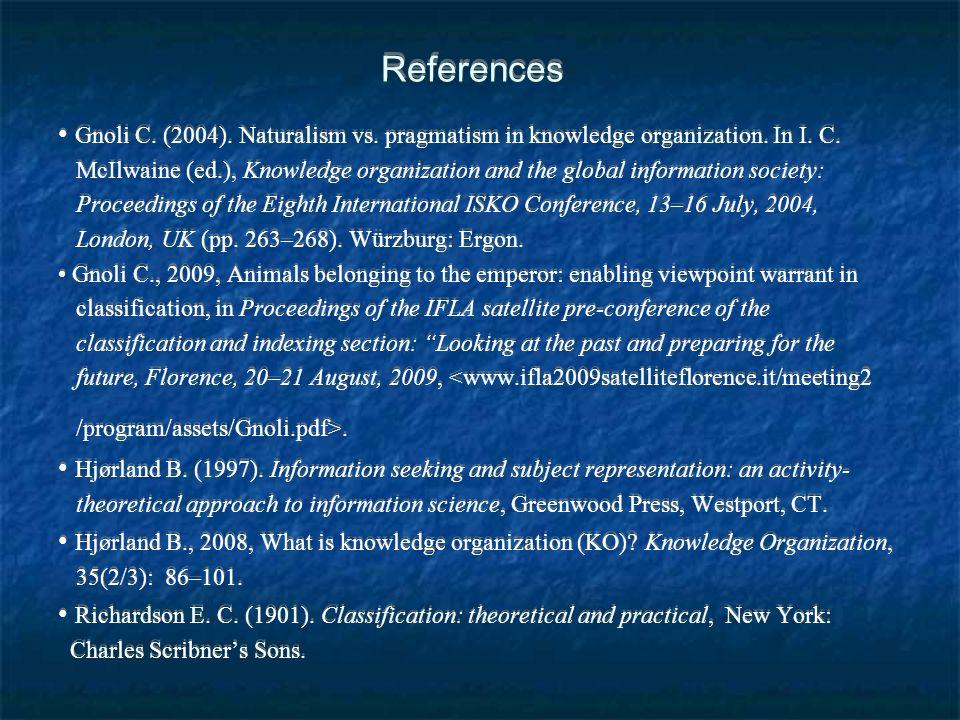 References Gnoli C. (2004). Naturalism vs. pragmatism in knowledge organization.