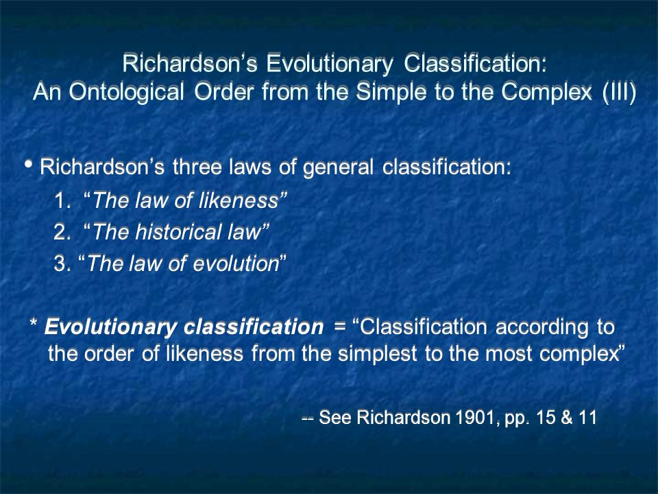 Richardsons Evolutionary Classification: An Ontological Order from the Simple to the Complex (III) Richardsons three laws of general classification: 1.