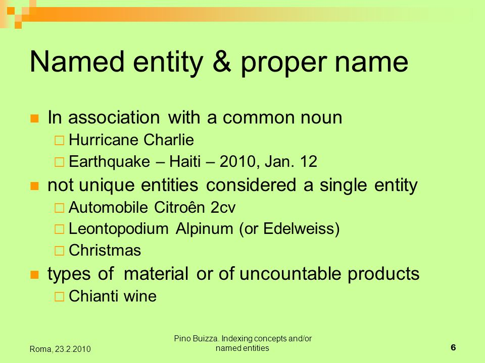 Pino Buizza. Indexing concepts and/or named entities6 Roma, 23.2.2010 Named entity & proper name In association with a common noun Hurricane Charlie E