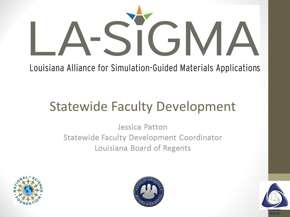 Louisiana EPSCoR Statewide Faculty Development Jessica Patton Statewide Faculty Development Coordinator Louisiana Board of Regents Louisiana RII Sympo