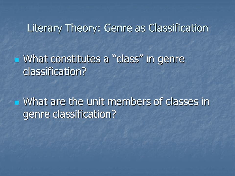 Literary Theory: Genre as Classification What constitutes a class in genre classification.