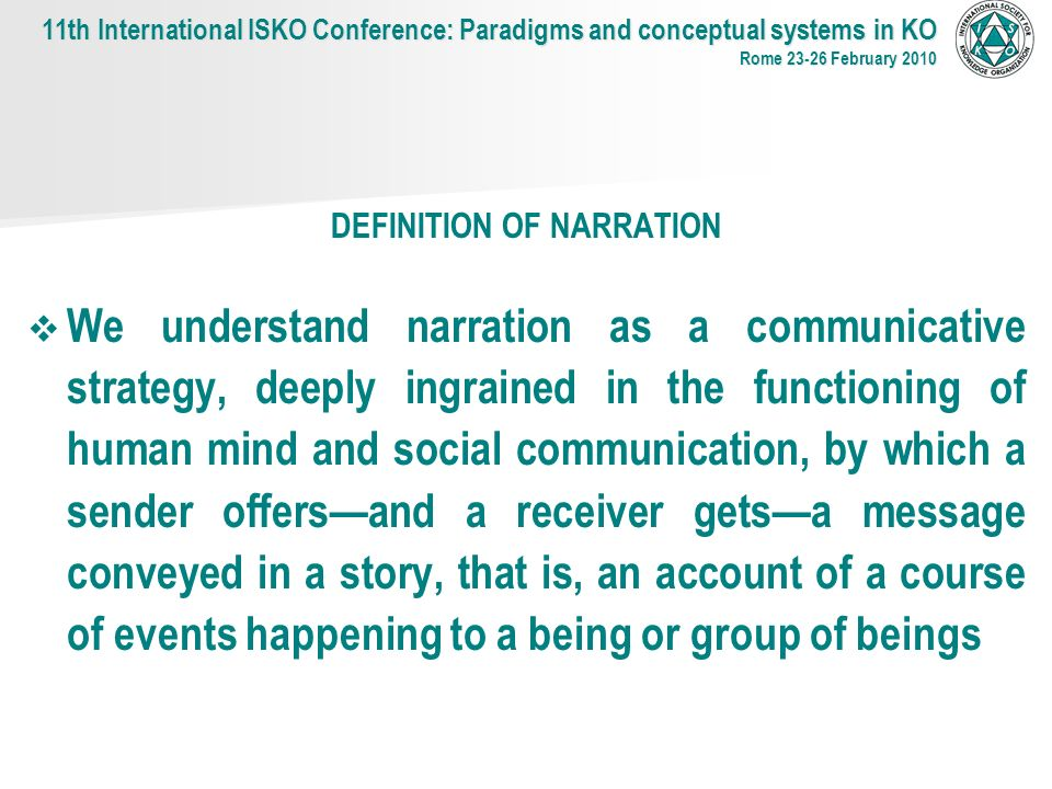 DEFINITION OF NARRATION We understand narration as a communicative strategy, deeply ingrained in the functioning of human mind and social communicatio