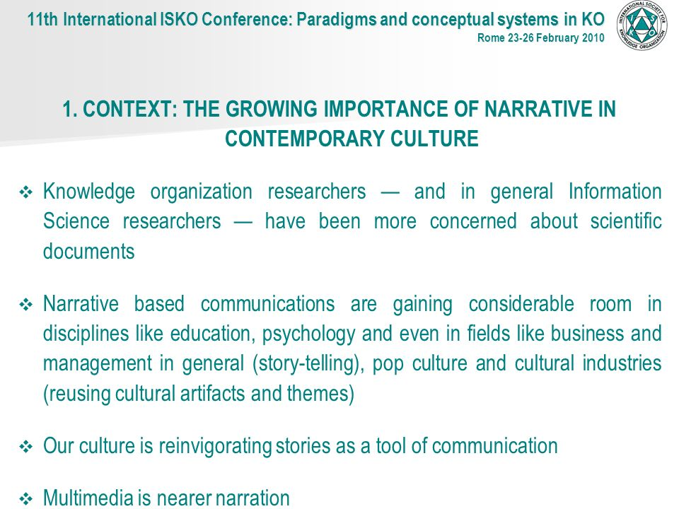 1. CONTEXT: THE GROWING IMPORTANCE OF NARRATIVE IN CONTEMPORARY CULTURE Knowledge organization researchers and in general Information Science research