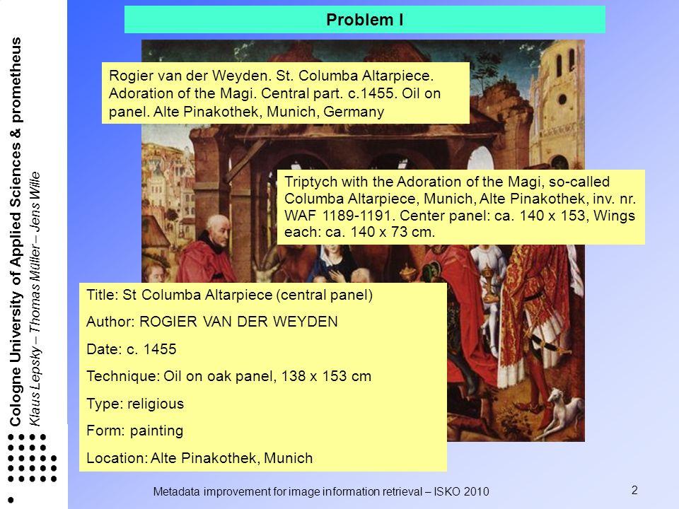 Metadata improvement for image information retrieval – ISKO 2010 2 Cologne University of Applied Sciences & prometheus Klaus Lepsky – Thomas Müller – Jens Wille Rogier van der Weyden.