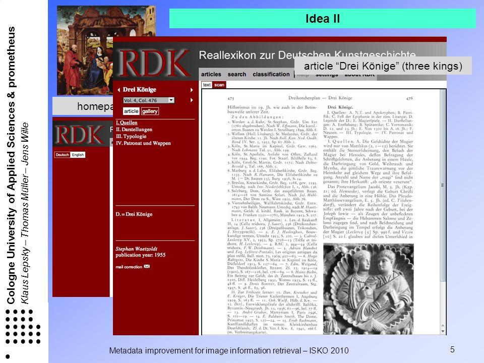 Metadata improvement for image information retrieval – ISKO 2010 5 Cologne University of Applied Sciences & prometheus Klaus Lepsky – Thomas Müller – Jens Wille homepage of rdk-web Idea II article Drei Könige (three kings)