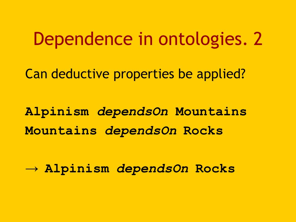 Dependence in ontologies. 2 Can deductive properties be applied.