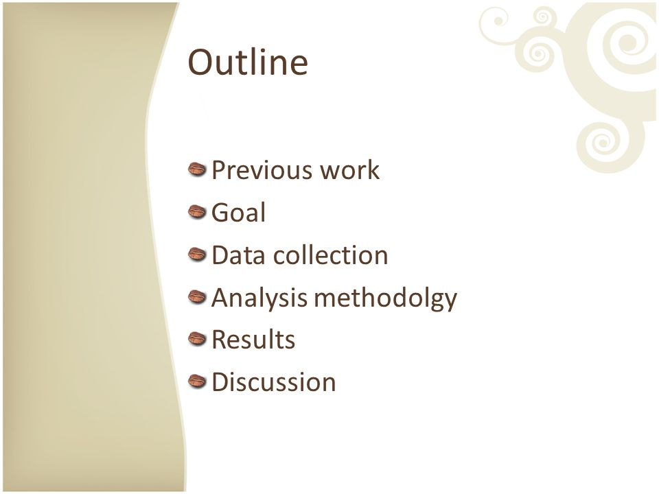 Outline Previous work Goal Data collection Analysis methodolgy Results Discussion