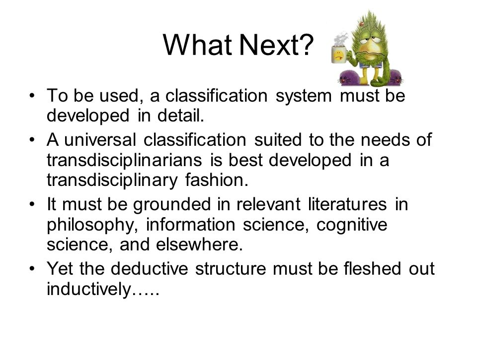 What Next. To be used, a classification system must be developed in detail.