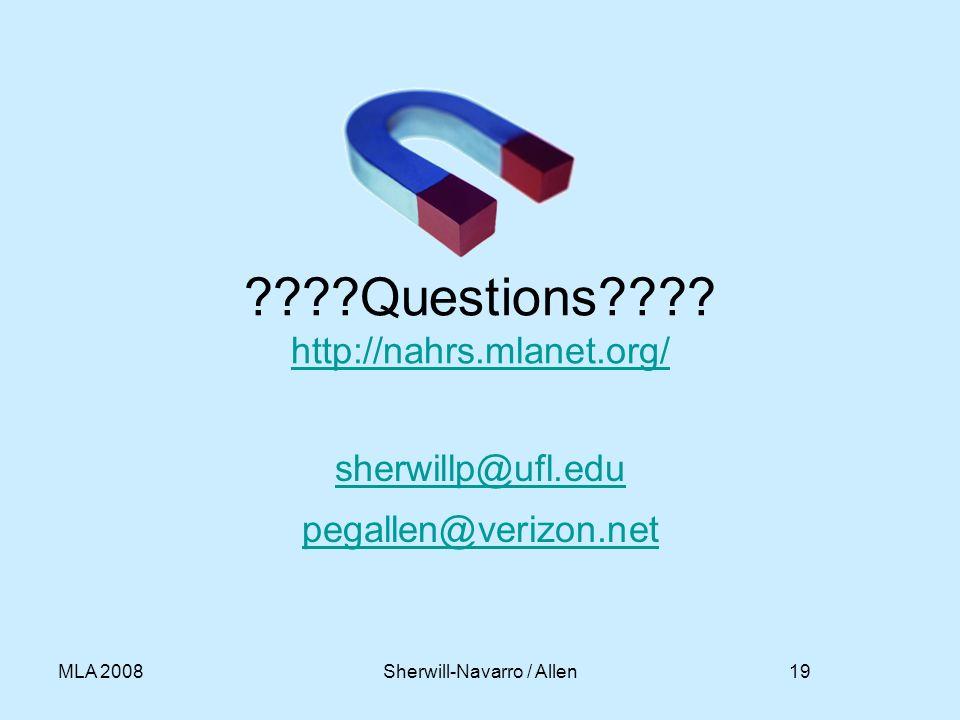 19MLA 2008Sherwill-Navarro / Allen ????Questions???? http://nahrs.mlanet.org/ http://nahrs.mlanet.org/ sherwillp@ufl.edu pegallen@verizon.net
