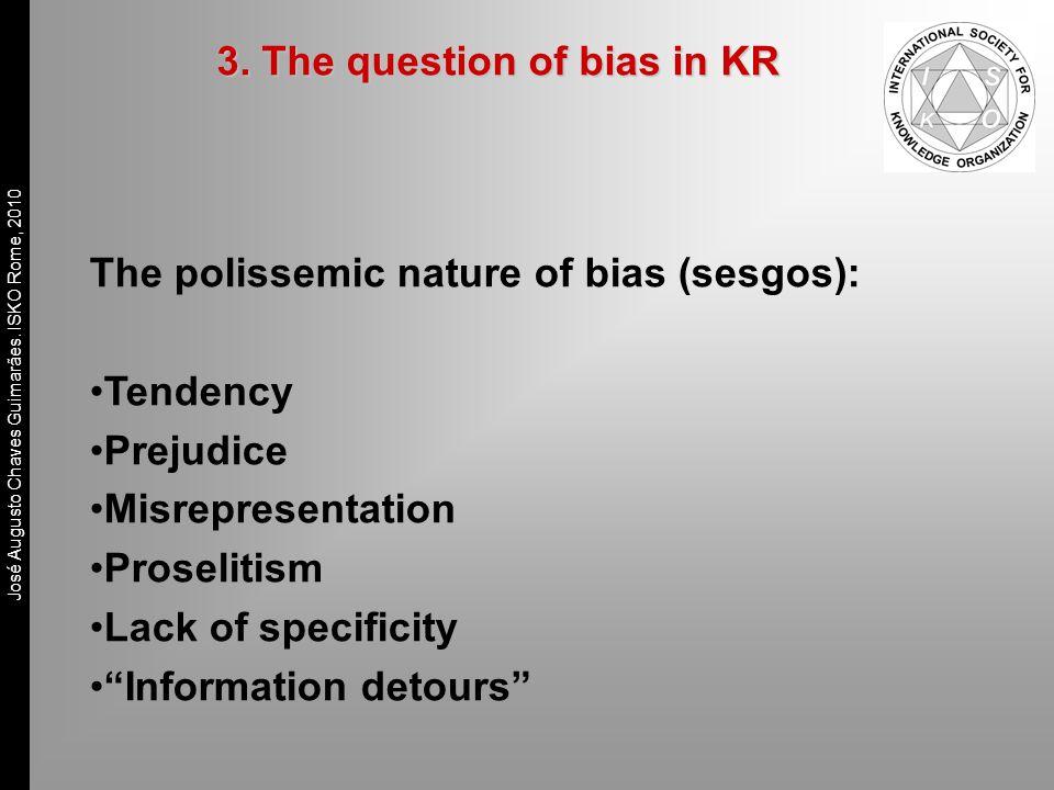 José Augusto Chaves Guimarães. ISKO Rome, 2010 The polissemic nature of bias (sesgos): Tendency Prejudice Misrepresentation Proselitism Lack of specif