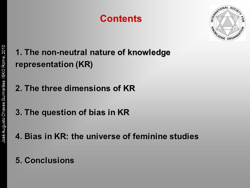 José Augusto Chaves Guimarães. ISKO Rome, 2010 1. The non-neutral nature of knowledge representation (KR) 2. The three dimensions of KR 3. The questio