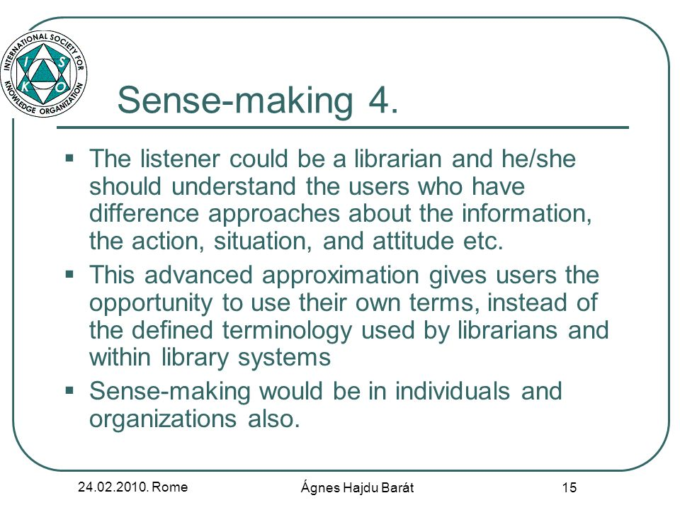 24.02.2010. Rome Ágnes Hajdu Barát 15 Sense-making 4. The listener could be a librarian and he/she should understand the users who have difference app