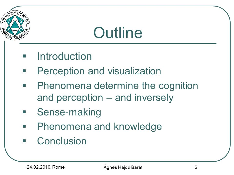 24.02.2010. Rome Ágnes Hajdu Barát 2 Outline Introduction Perception and visualization Phenomena determine the cognition and perception – and inversel