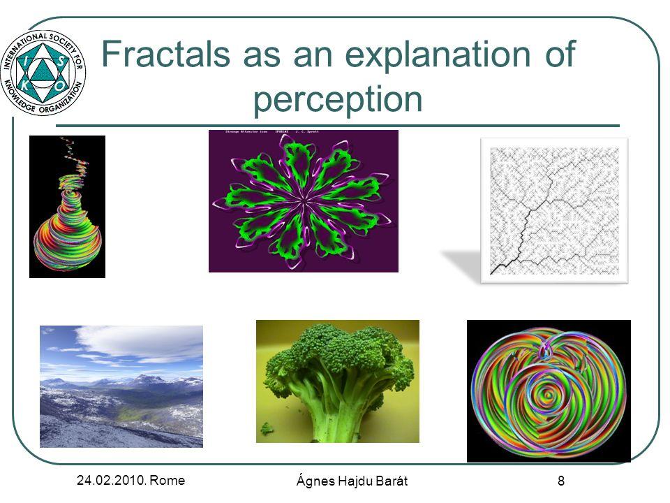 24.02.2010. Rome Ágnes Hajdu Barát 8 Fractals as an explanation of perception