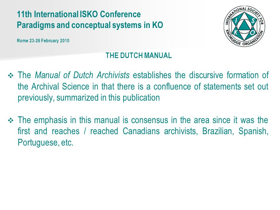 THE DUTCH MANUAL The Manual of Dutch Archivists establishes the discursive formation of the Archival Science in that there is a confluence of statements set out previously, summarized in this publication The emphasis in this manual is consensus in the area since it was the first and reaches / reached Canadians archivists, Brazilian, Spanish, Portuguese, etc.