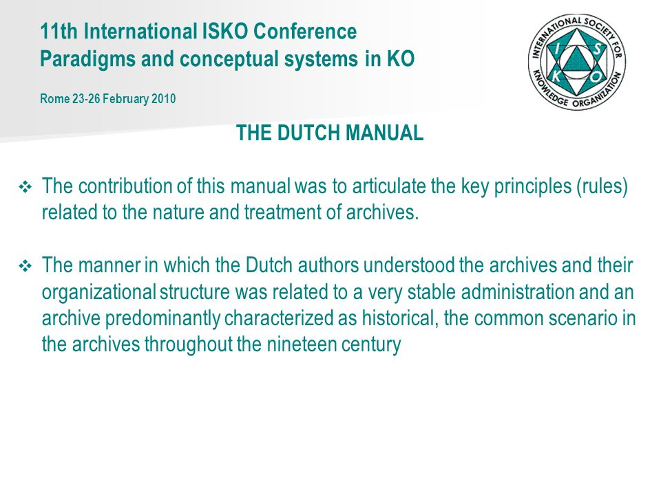 THE DUTCH MANUAL The contribution of this manual was to articulate the key principles (rules) related to the nature and treatment of archives.