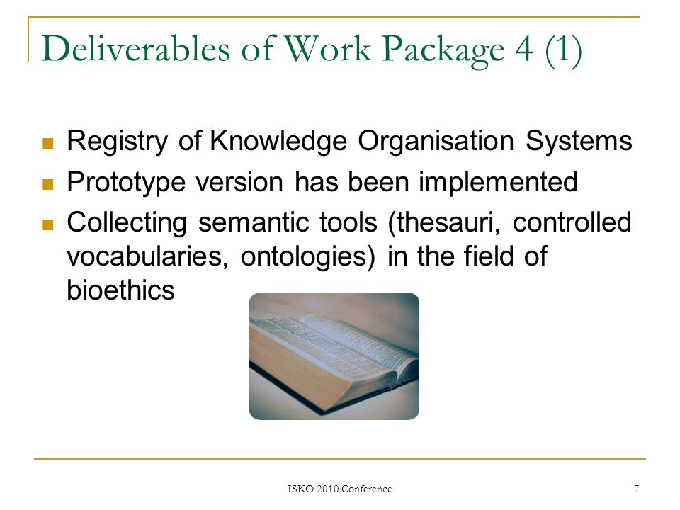 ISKO 2010 Conference 7 Deliverables of Work Package 4 (1) Registry of Knowledge Organisation Systems Prototype version has been implemented Collecting
