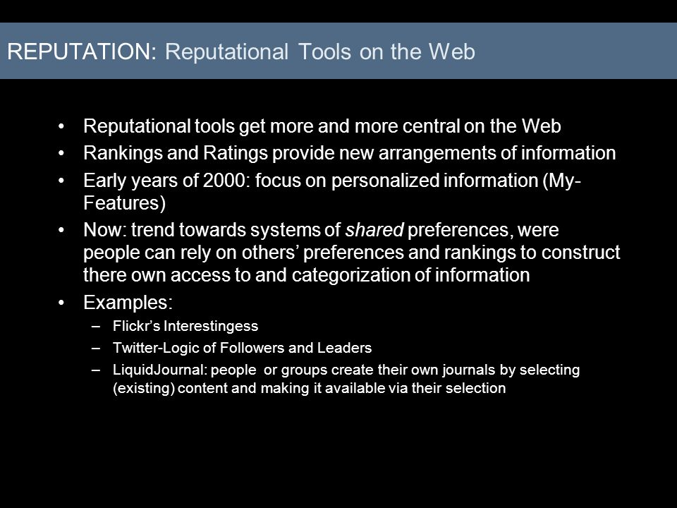 REPUTATION: Reputational Tools on the Web Reputational tools get more and more central on the Web Rankings and Ratings provide new arrangements of inf