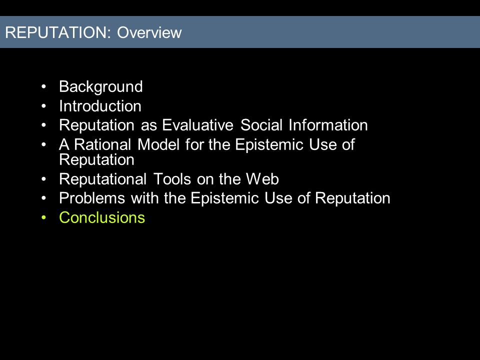 Background Introduction Reputation as Evaluative Social Information A Rational Model for the Epistemic Use of Reputation Reputational Tools on the Web