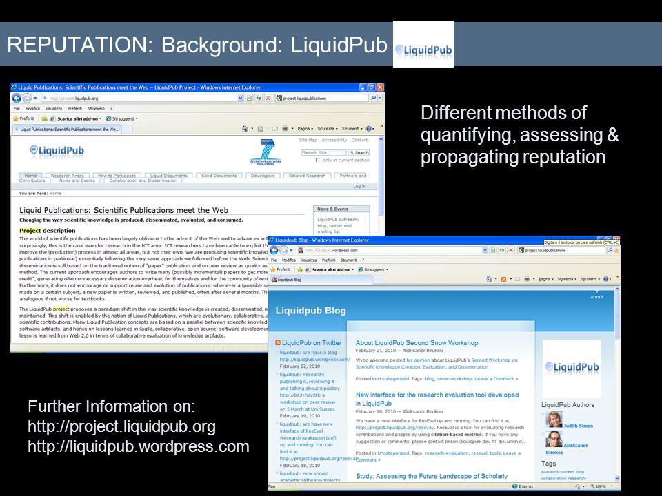 Different methods of quantifying, assessing & propagating reputation Further Information on: http://project.liquidpub.org http://liquidpub.wordpress.c