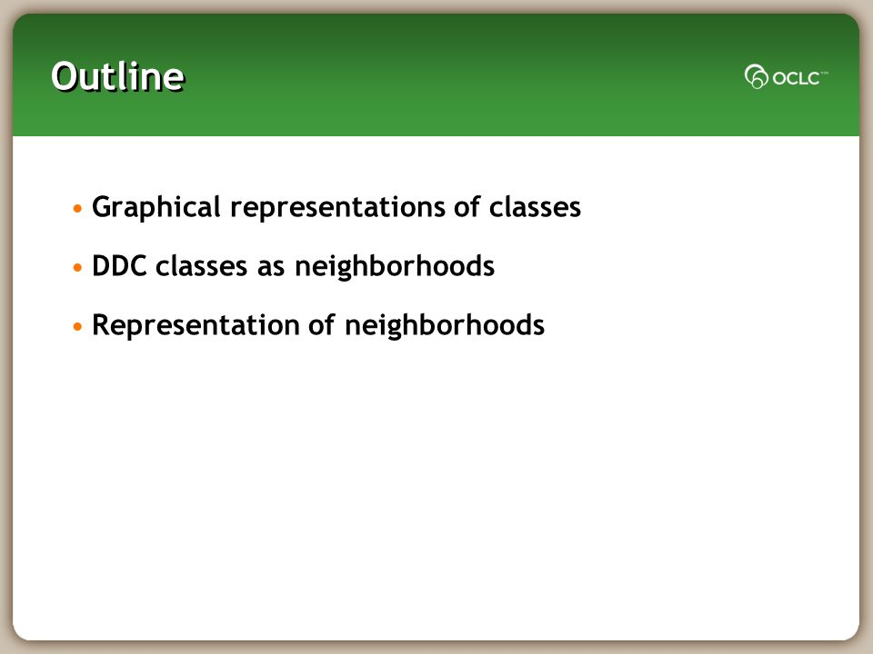 Outline Graphical representations of classes DDC classes as neighborhoods Representation of neighborhoods