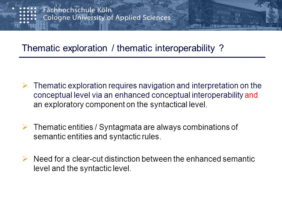 Thematic exploration / thematic interoperability ? Thematic exploration requires navigation and interpretation on the conceptual level via an enhanced