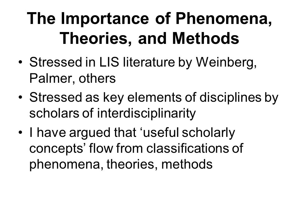 The Importance of Phenomena, Theories, and Methods Stressed in LIS literature by Weinberg, Palmer, others Stressed as key elements of disciplines by s