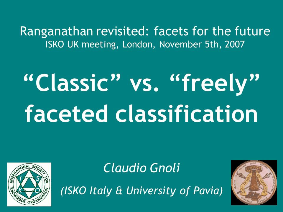 Ranganathan revisited: facets for the future ISKO UK meeting, London, November 5th, 2007 Classic vs.