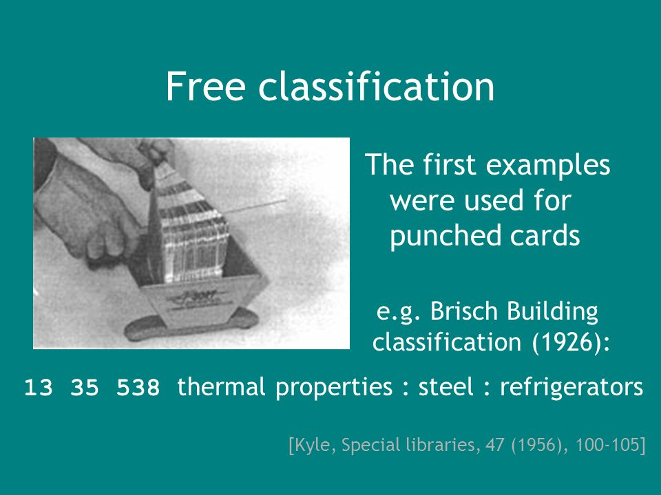 Free classification The first examples were used for punched cards e.g.