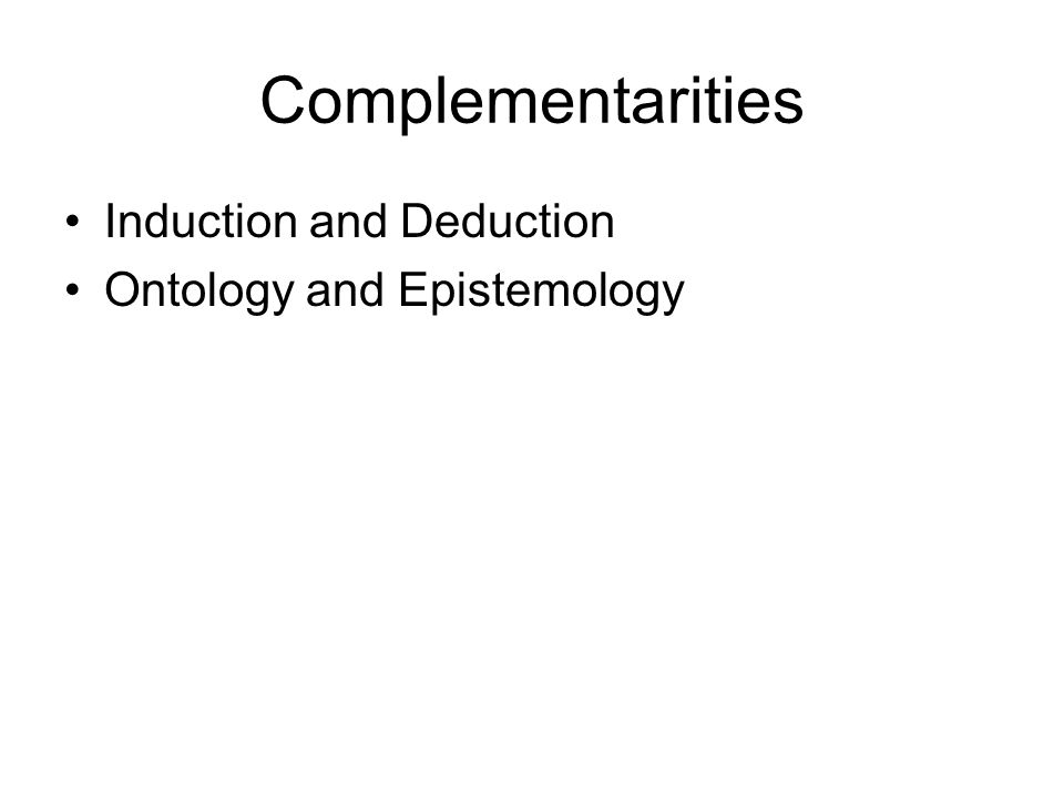 Complementarities Induction and Deduction Ontology and Epistemology