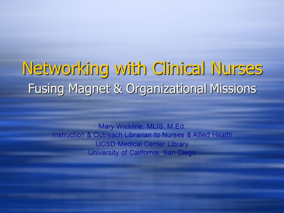 Networking with Clinical Nurses Fusing Magnet & Organizational Missions Mary Wickline, MLIS, M.Ed.