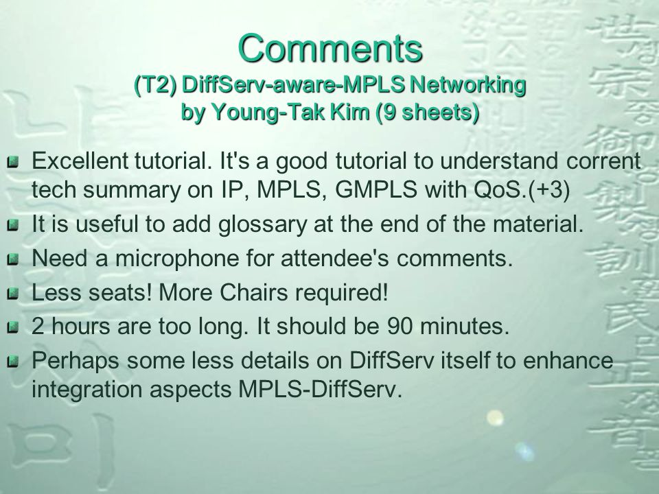 Comments (T2) DiffServ-aware-MPLS Networking by Young-Tak Kim (9 sheets) Excellent tutorial. It's a good tutorial to understand corrent tech summary o