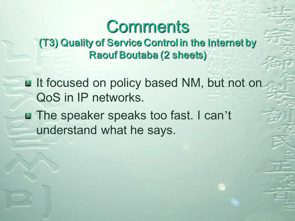 Comments (T3) Quality of Service Control in the Internet by Raouf Boutaba (2 sheets) It focused on policy based NM, but not on QoS in IP networks.